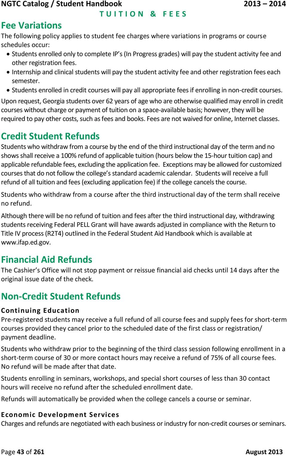 Students enrolled in credit courses will pay all appropriate fees if enrolling in non-credit courses.