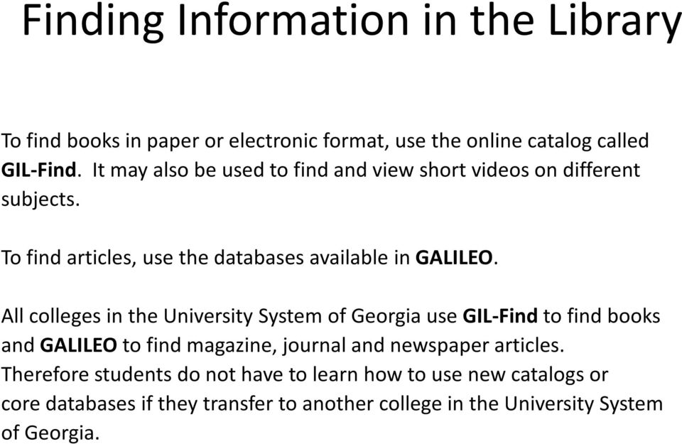 All colleges in the University System of Georgia use GIL-Find to find books and GALILEO to find magazine, journal and newspaper