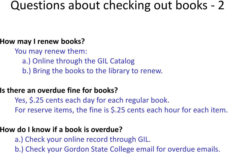 Yes, $.25 cents each day for each regular book. For reserve items, the fine is $.