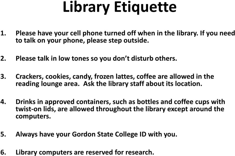 Ask the library staff about its location. 4.