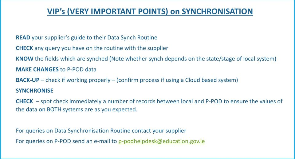 (confirm process if using a Cloud based system) SYNCHRONISE CHECK spot check immediately a number of records between local and P-POD to ensure the values of the