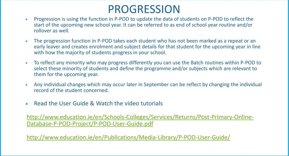The progression function in P-POD takes each student who has not been marked as a repeat or an early leaver and creates enrolment and subject details for that student for the upcoming year in line