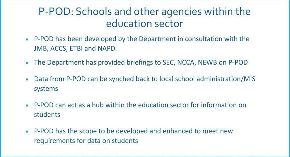 The Department has provided briefings to SEC, NCCA, NEWB on P-POD Data from P-POD can be synched back to local school