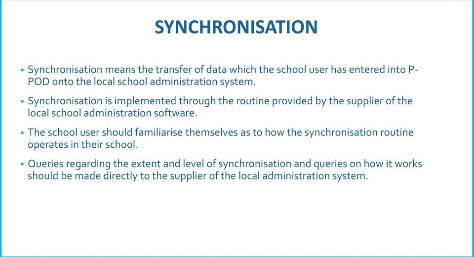 Synchronisation is implemented through the routine provided by the supplier of the local school administration software.