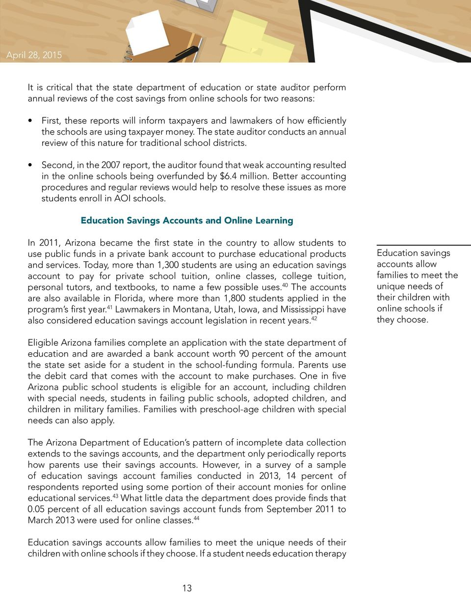 Second, in the 2007 report, the auditor found that weak accounting resulted in the online schools being overfunded by $6.4 million.