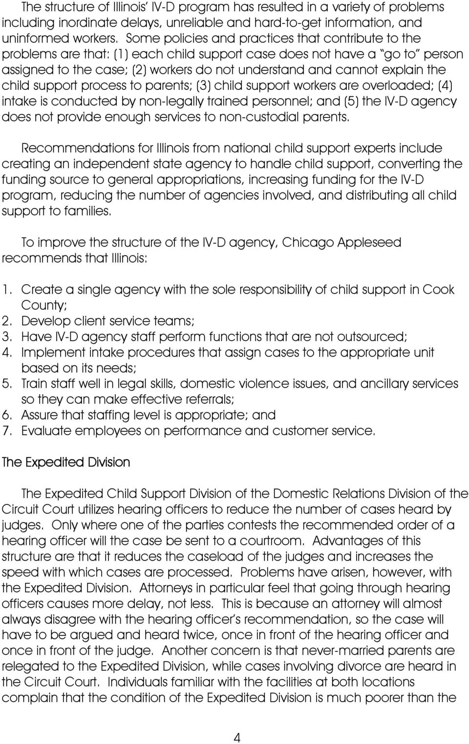 the child support process to parents; (3) child support workers are overloaded; (4) intake is conducted by non-legally trained personnel; and (5) the IV-D agency does not provide enough services to