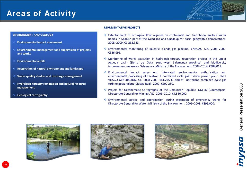 Environmental management and supervision of projects and works Environmental audits Restoration of natural environment and landscape Water quality studies and discharge management Hydrologic forestry