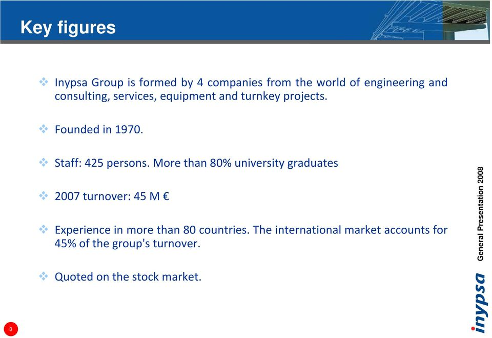 More than 80% university graduates 2007 turnover: 45 M Experience in more than 80