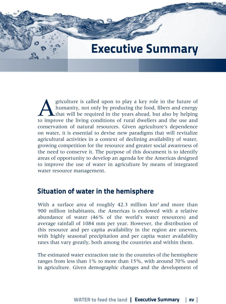 Given agriculture s dependence on water, it is essential to devise new paradigms that will revitalize agricultural activities in a context of declining availability of water, growing competition for
