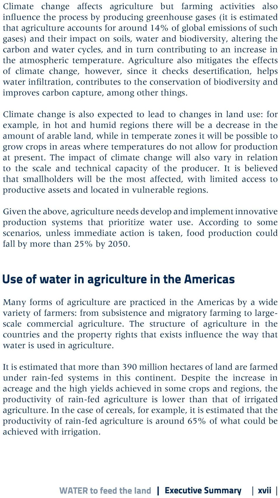 Agriculture also mitigates the effects of climate change, however, since it checks desertification, helps water infiltration, contributes to the conservation of biodiversity and improves carbon