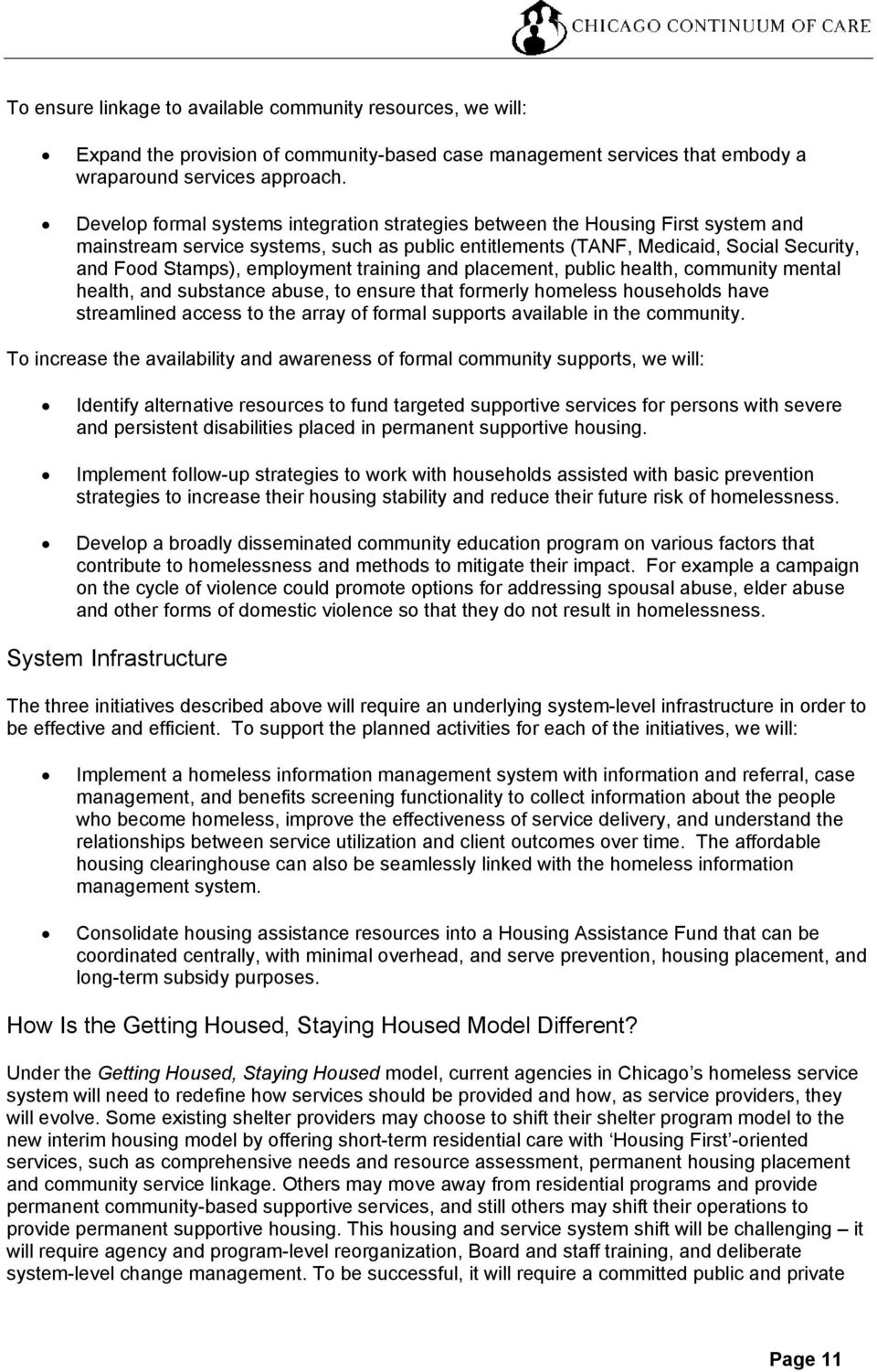 employment training and placement, public health, community mental health, and substance abuse, to ensure that formerly homeless households have streamlined access to the array of formal supports