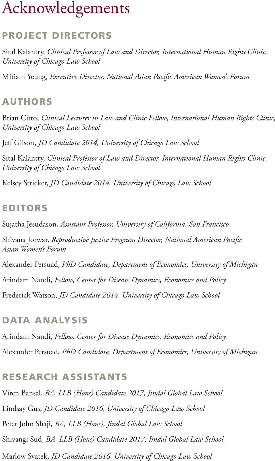 Candidate 2014, University of Chicago Law School Sital Kalantry, Clinical Professor of Law and Director, International Human Rights Clinic, University of Chicago Law School Kelsey Stricker, JD