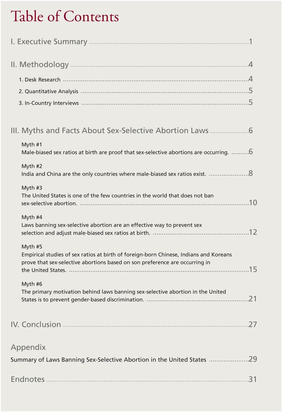 6 Myth #2 India and China are the only countries where male-biased sex ratios exist. 8 Myth #3 The United States is one of the few countries in the world that does not ban sex-selective abortion.