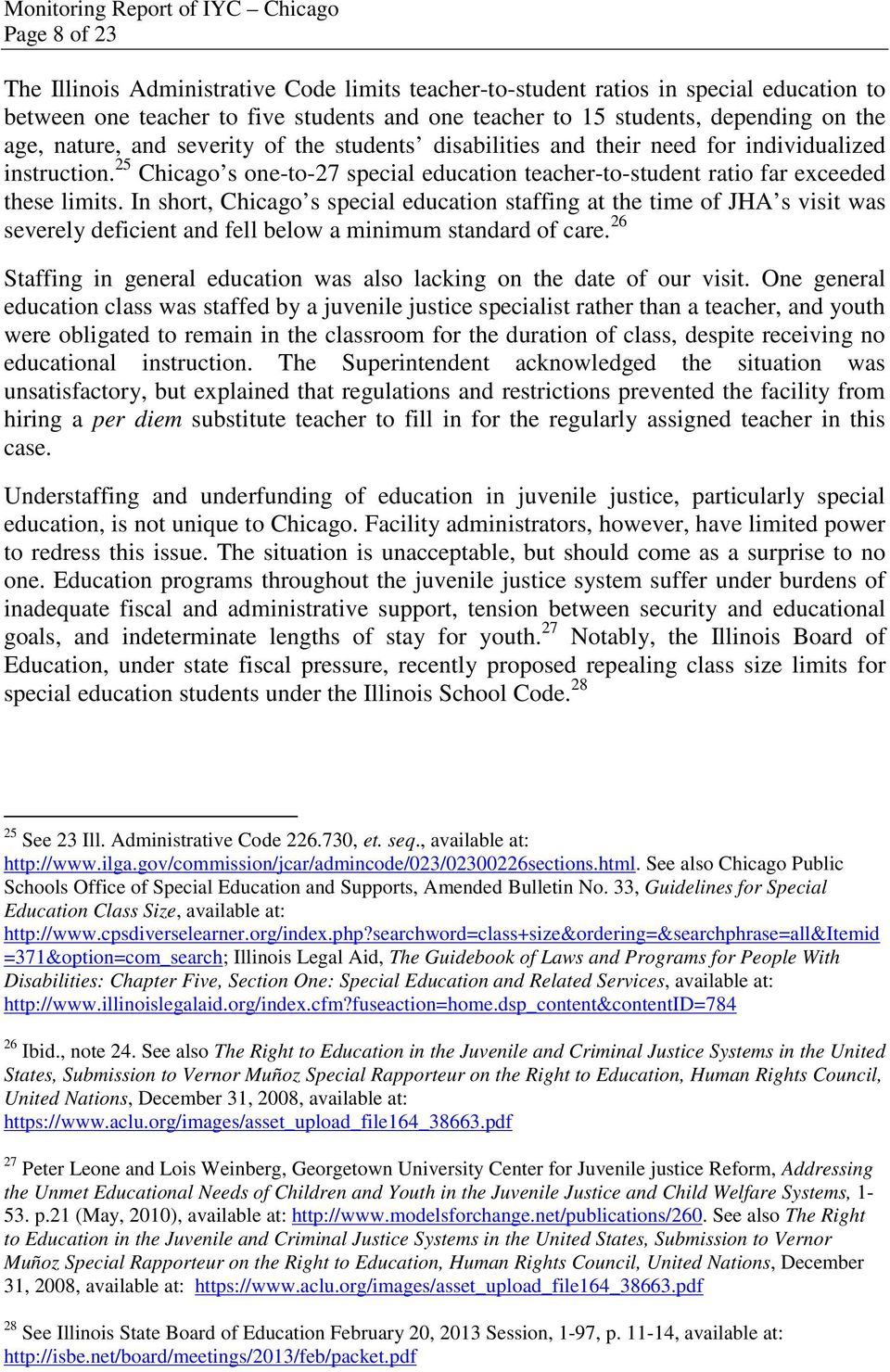 In short, Chicago s special education staffing at the time of JHA s visit was severely deficient and fell below a minimum standard of care.