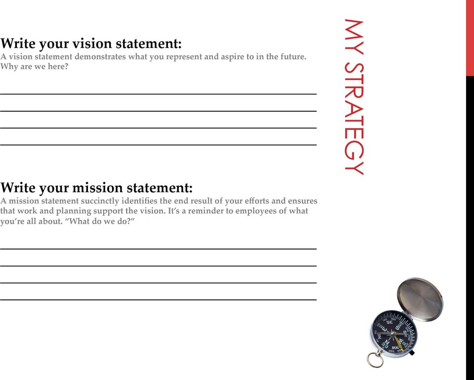 Write your mission statement: A mission statement succinctly identifies the end result of