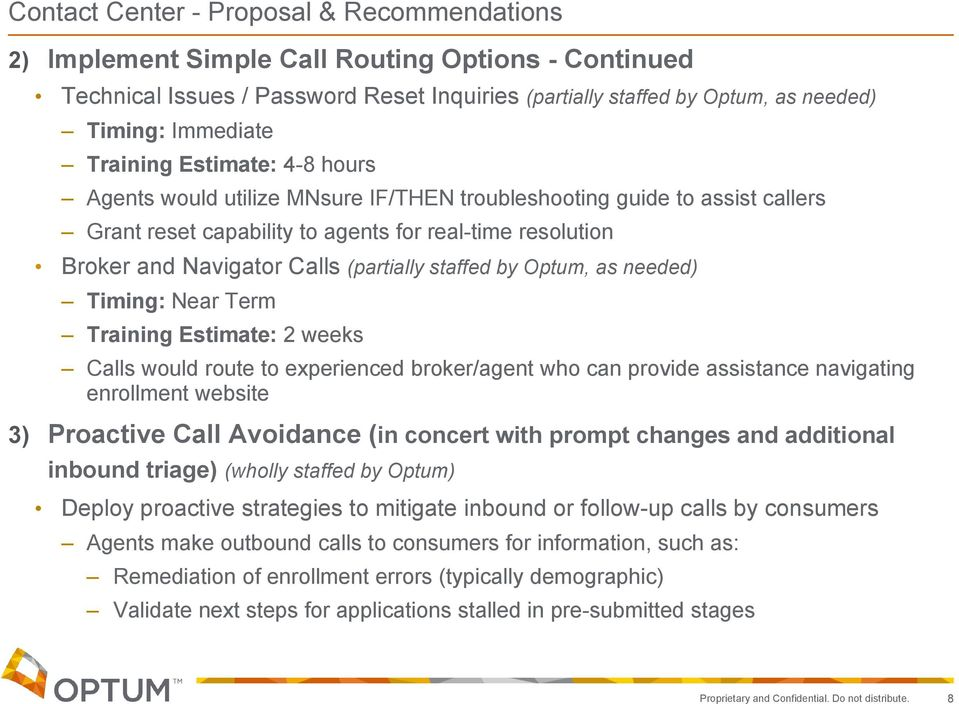 (partially staffed by Optum, as needed) Timing: Near Term Training Estimate: 2 weeks Calls would route to experienced broker/agent who can provide assistance navigating enrollment website 3)