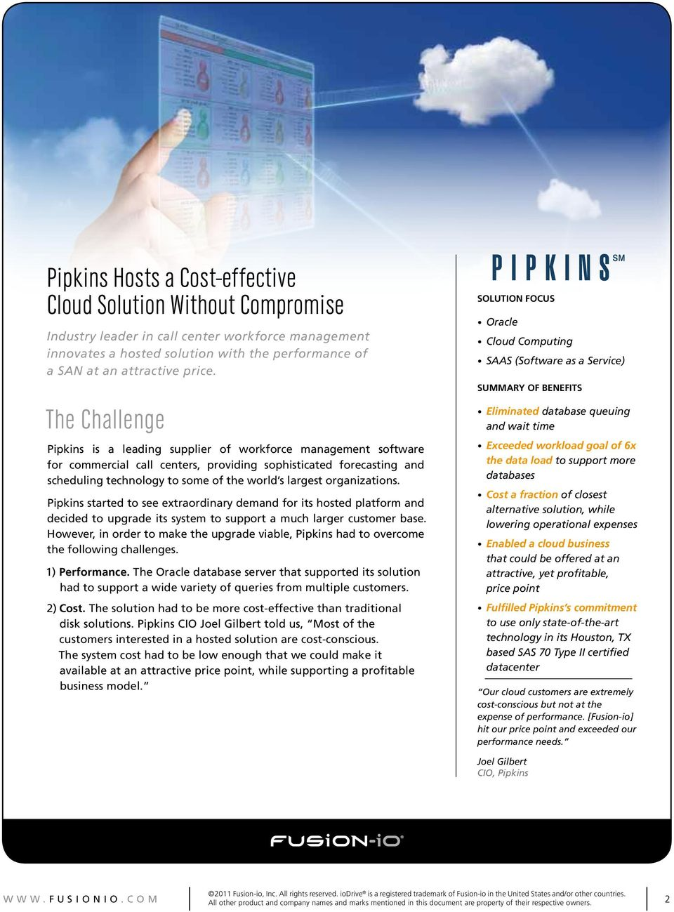organizations. Pipkins started to see extraordinary demand for its hosted platform and decided to upgrade its system to support a much larger customer base.