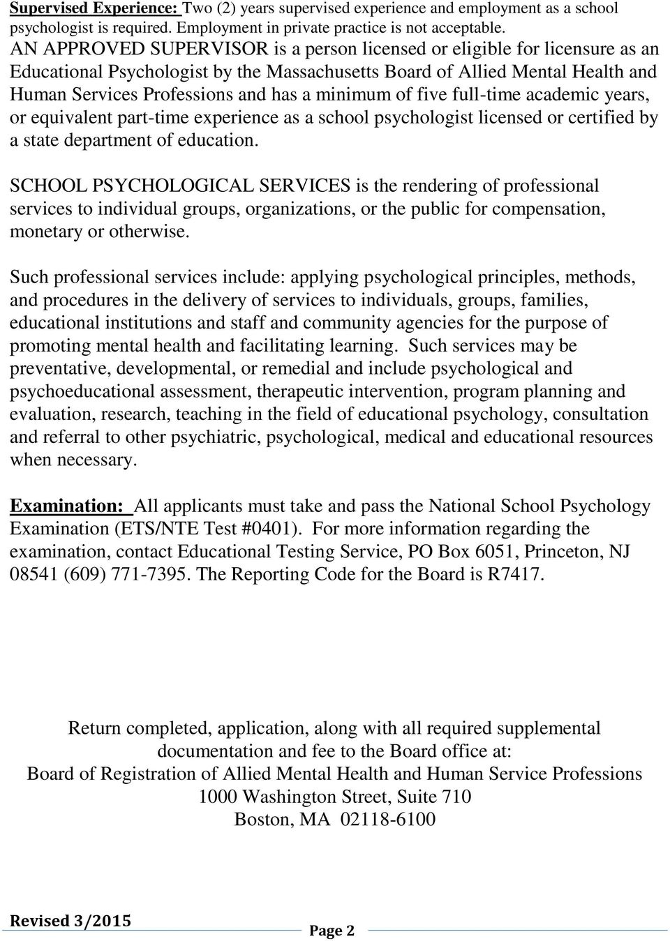 minimum of five full-time academic years, or equivalent part-time experience as a school psychologist licensed or certified by a state department of education.