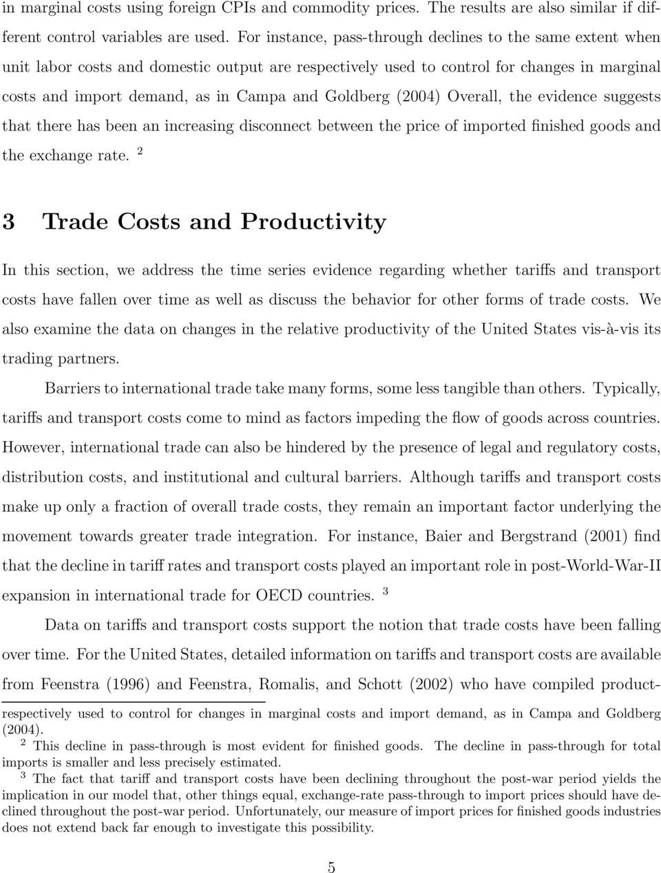 Goldberg (2004) Overall, the evidence suggests that there has been an increasing disconnect between the price of imported finished goods and the exchange rate.