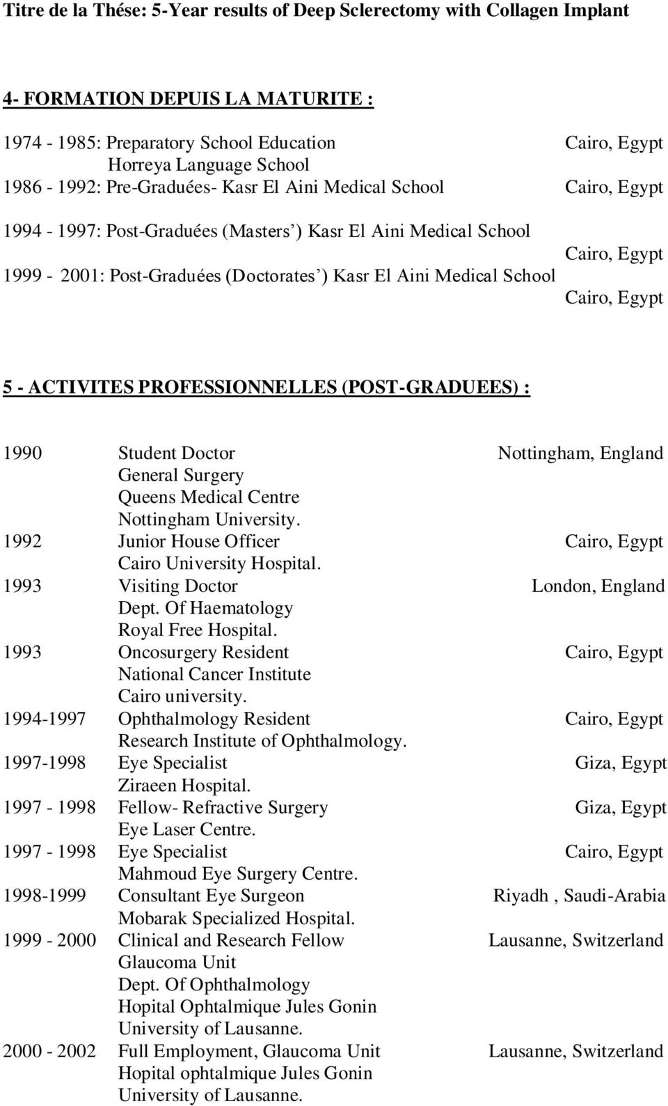 Cairo, Egypt 5 - ACTIVITES PROFESSIONNELLES (POST-GRADUEES) : 1990 Student Doctor Nottingham, England General Surgery Queens Medical Centre Nottingham University.