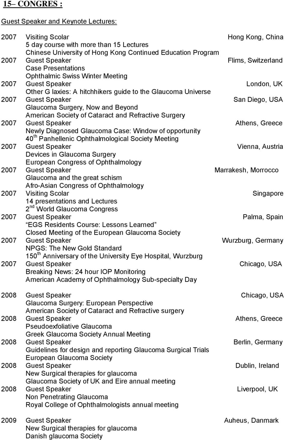 USA Glaucoma Surgery, Now and Beyond American Society of Cataract and Refractive Surgery 2007 Guest Speaker Athens, Greece Newly Diagnosed Glaucoma Case: Window of opportunity 40 th Panhellenic