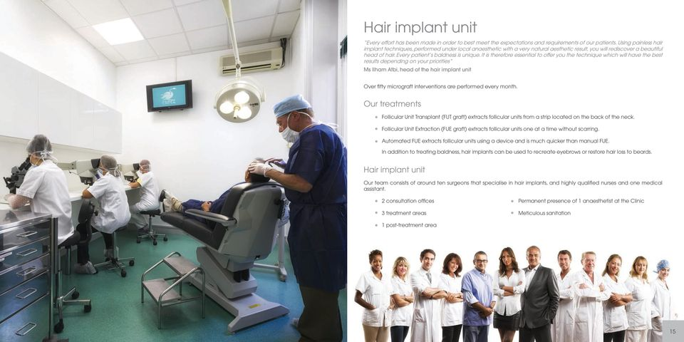It is therefore essential to offer you the technique which will have the best results depending on your priorities Ms Ilham Atbi, head of the hair implant unit Over fifty micrograft interventions are