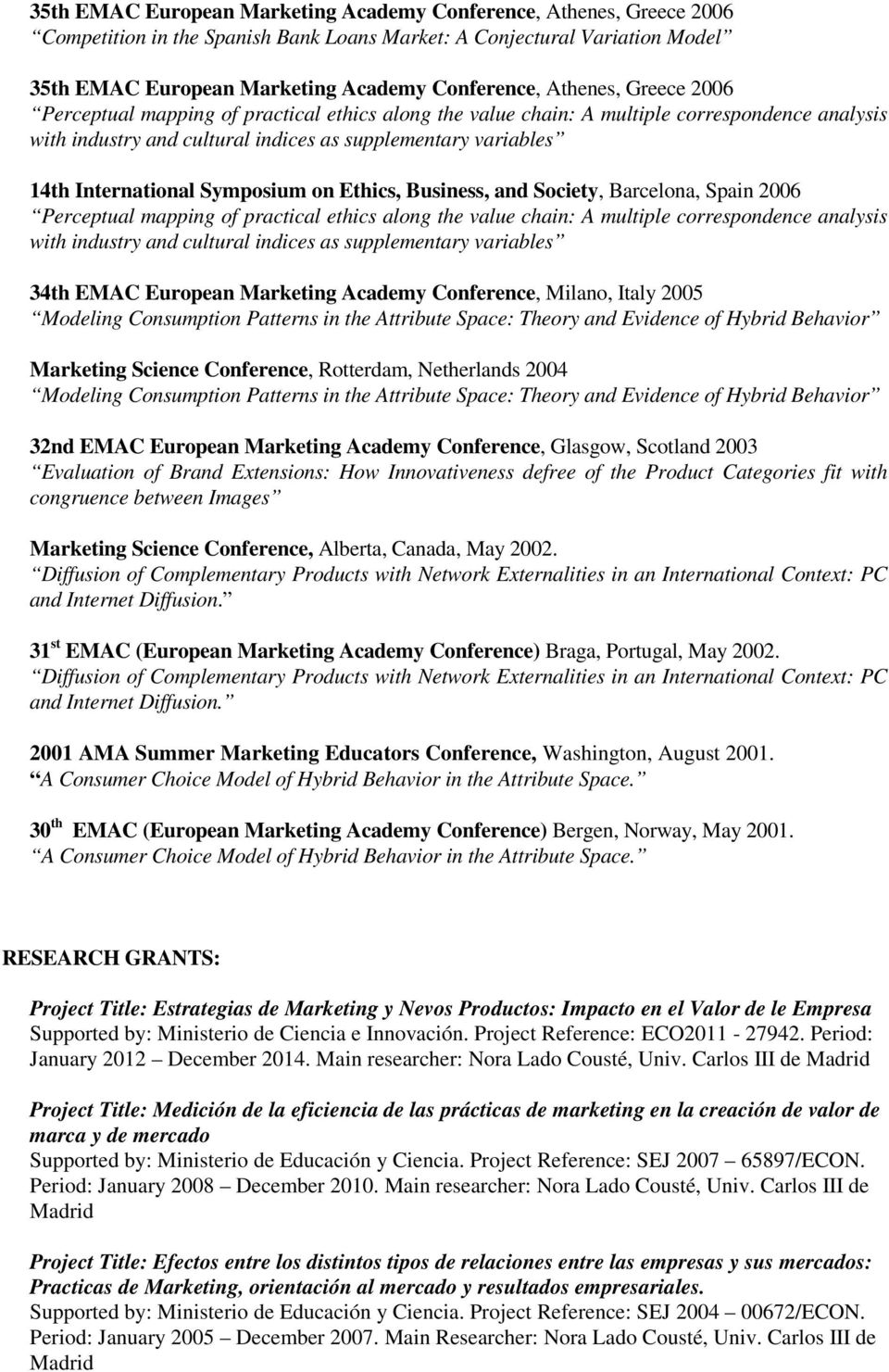 Symposium on Ethics, Business, and Society, Barcelona, Spain 2006 Perceptual mapping of practical ethics along the value chain: A multiple correspondence analysis with industry and cultural indices