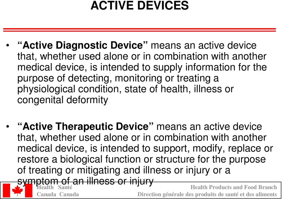 Active Therapeutic Device means an active device that, whether used alone or in combination with another medical device, is intended to support,