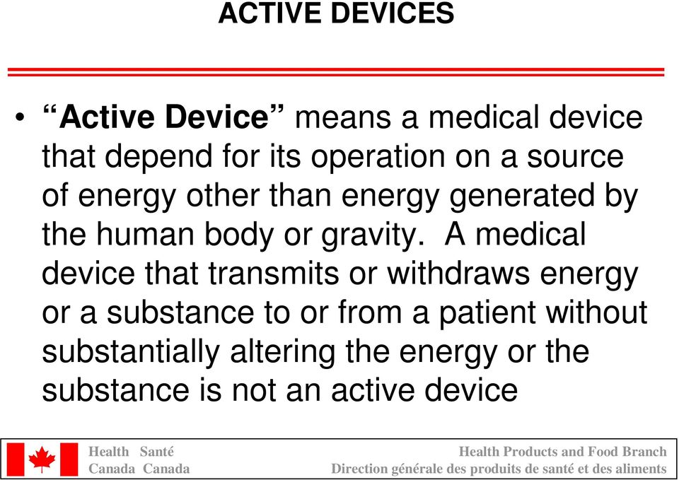A medical device that transmits or withdraws energy or a substance to or from a