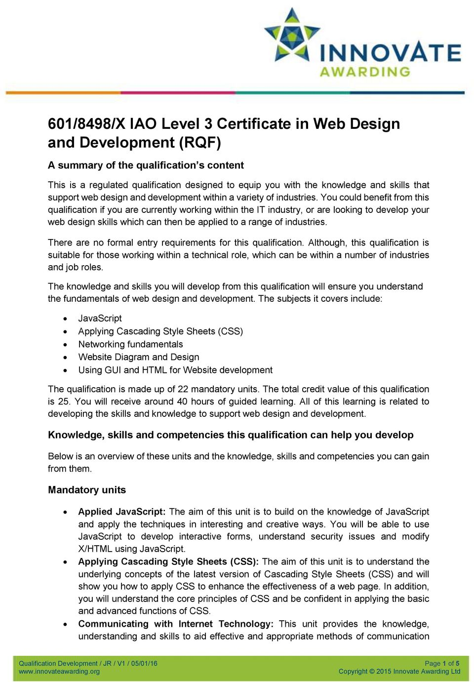 You could benefit from this qualification if you are currently working within the IT industry, or are looking to develop your web design skills which can then be applied to a range of industries.