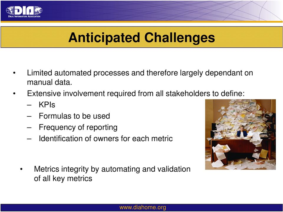 Extensive involvement required from all stakeholders to define: KPIs Formulas