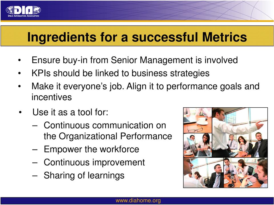 Align it to performance goals and incentives Use it as a tool for: Continuous