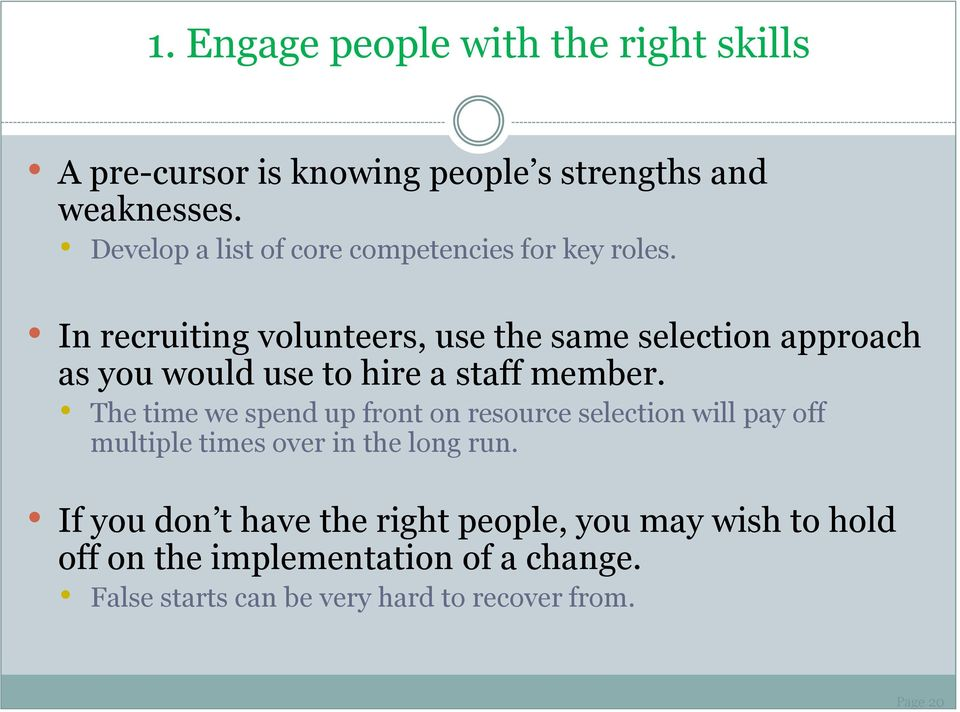 In recruiting volunteers, use the same selection approach as you would use to hire a staff member.