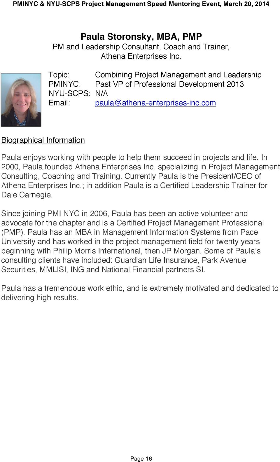 com Paula enjoys working with people to help them succeed in projects and life. In 2000, Paula founded Athena Enterprises Inc. specializing in Project Management Consulting, Coaching and Training.
