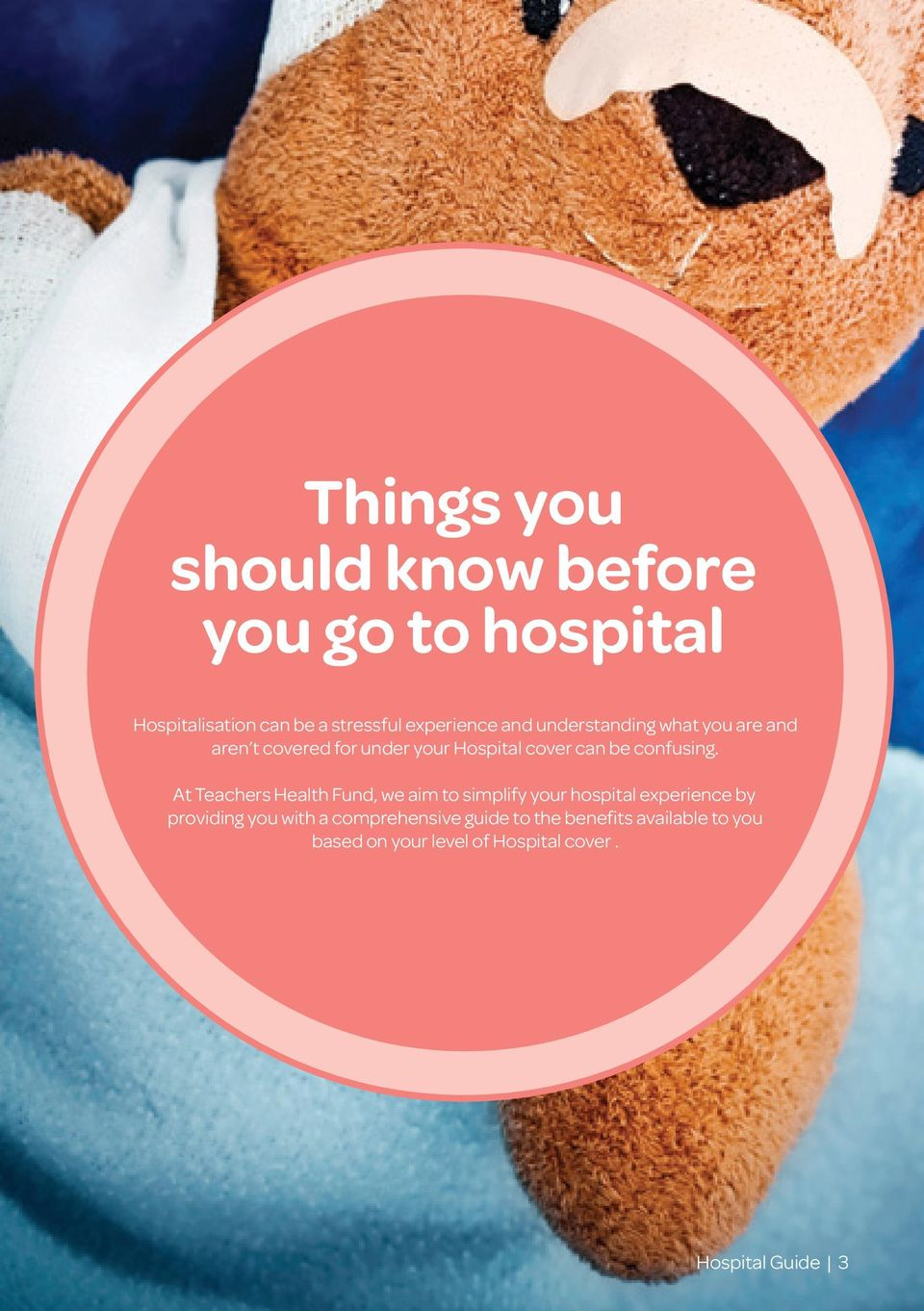 At Teachers Health Fund, we aim to simplify your hospital experience by providing you with a