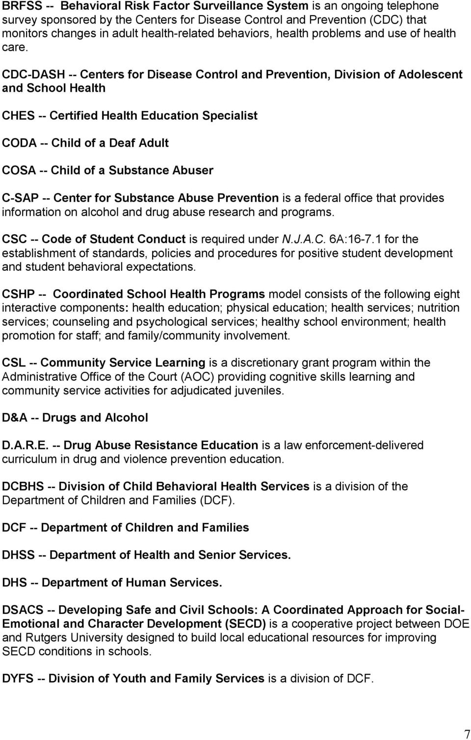 CDC-DASH -- Centers for Disease Control and Prevention, Division of Adolescent and School Health CHES -- Certified Health Education Specialist CODA -- Child of a Deaf Adult COSA -- Child of a