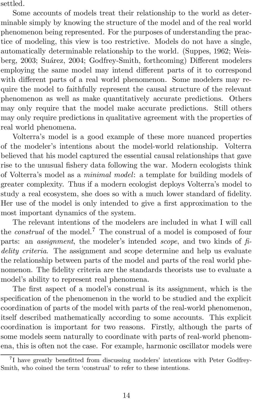 (Suppes, 1962; Weisberg, 2003; Suárez, 2004; Godfrey-Smith, forthcoming) Different modelers employing the same model may intend different parts of it to correspond with different parts of a real