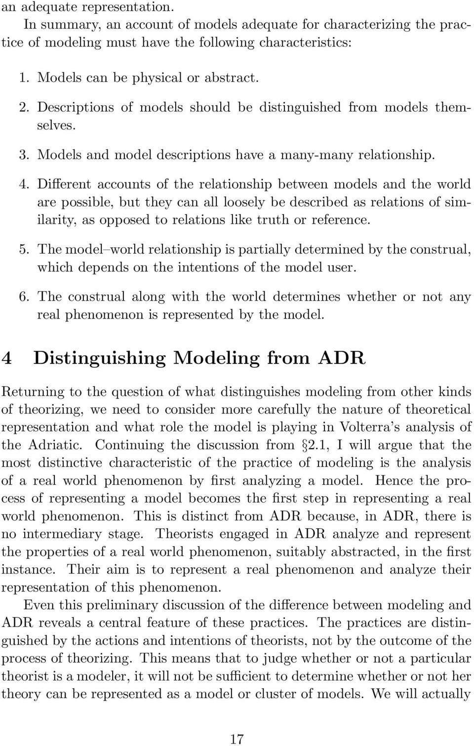 Different accounts of the relationship between models and the world are possible, but they can all loosely be described as relations of similarity, as opposed to relations like truth or reference. 5.