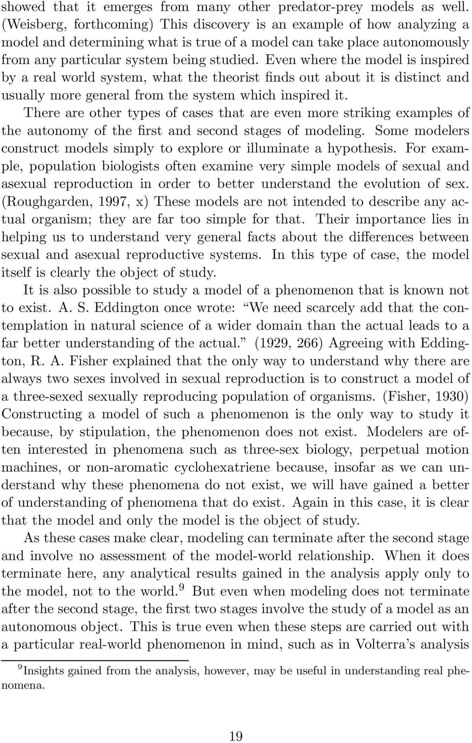 Even where the model is inspired by a real world system, what the theorist finds out about it is distinct and usually more general from the system which inspired it.