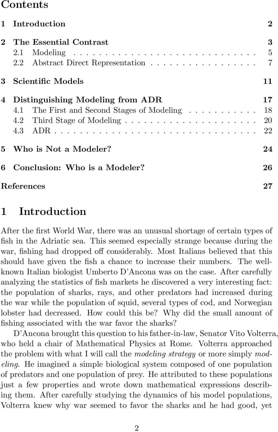 24 6 Conclusion: Who is a Modeler? 26 References 27 1 Introduction After the first World War, there was an unusual shortage of certain types of fish in the Adriatic sea.