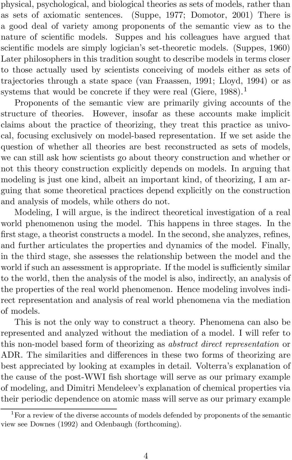 Suppes and his colleagues have argued that scientific models are simply logician s set-theoretic models.