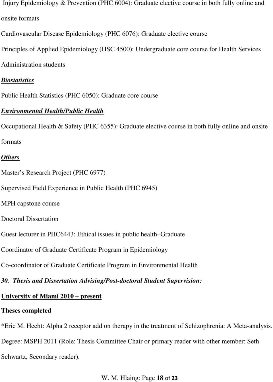 Health/Public Health Occupational Health & Safety (PHC 6355): Graduate elective course in both fully online and onsite formats Others Master s Research Project (PHC 6977) Supervised Field Experience