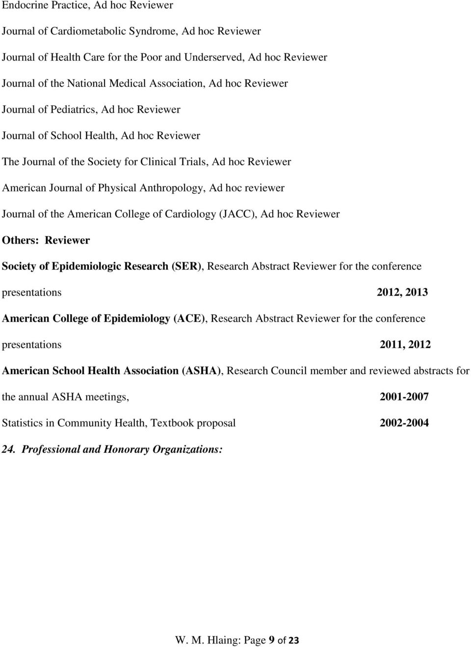 Physical Anthropology, Ad hoc reviewer Journal of the American College of Cardiology (JACC), Ad hoc Reviewer Others: Reviewer Society of Epidemiologic Research (SER), Research Abstract Reviewer for