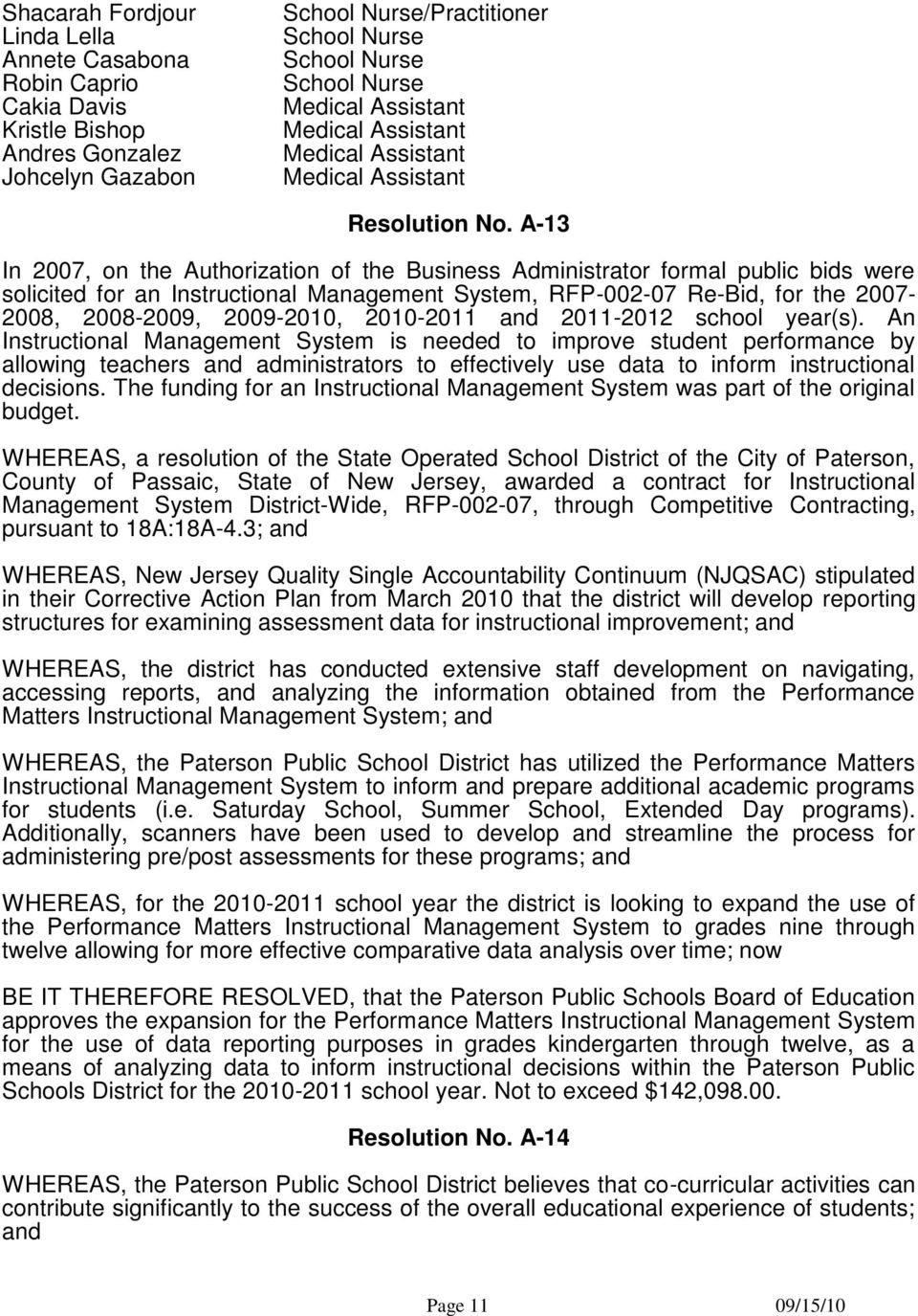 A-13 In 2007, on the Authorization of the Business Administrator formal public bids were solicited for an Instructional Management System, RFP-002-07 Re-Bid, for the 2007-2008, 2008-2009, 2009-2010,