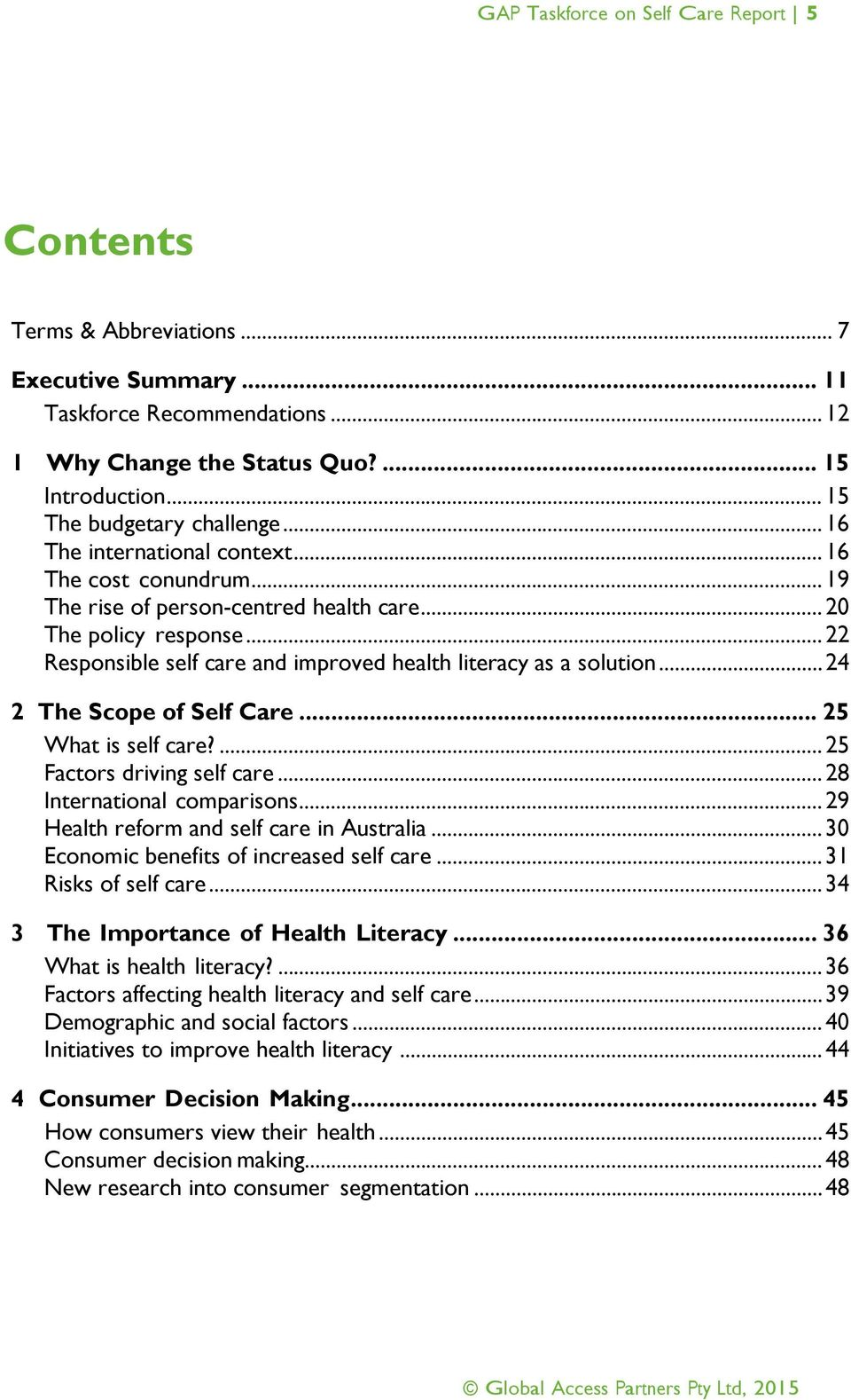 .. 22 Responsible self care and improved health literacy as a solution... 24 2 The Scope of Self Care... 25 What is self care?... 25 Factors driving self care... 28 International comparisons.