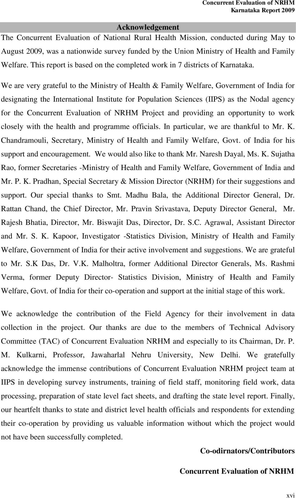 We are very grateful to the Ministry of Health & Family Welfare, Government of India for designating the International Institute for Population Sciences (IIPS) as the Nodal agency for the Concurrent
