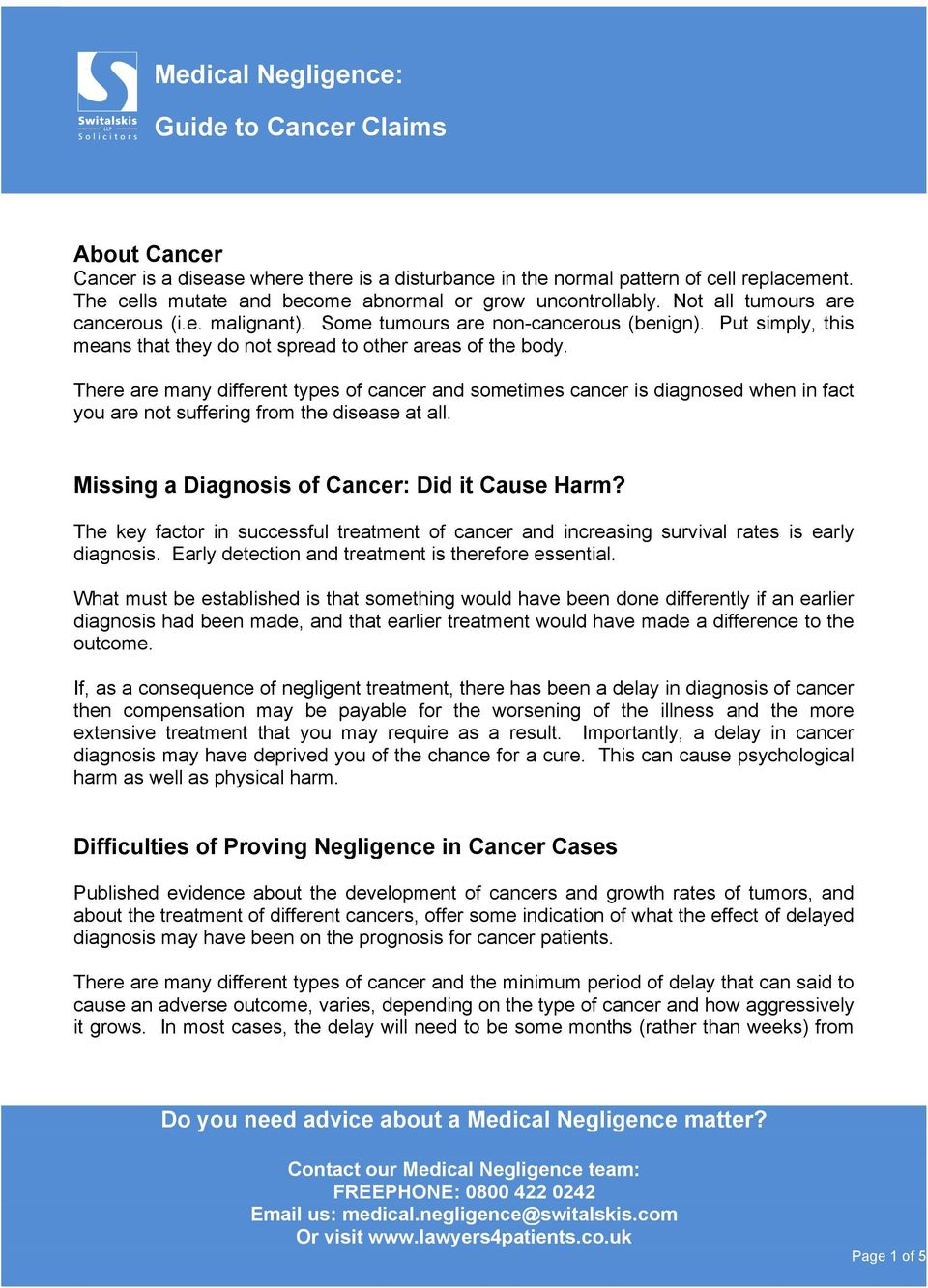 There are many different types of cancer and sometimes cancer is diagnosed when in fact you are not suffering from the disease at all. Missing a Diagnosis of Cancer: Did it Cause Harm?