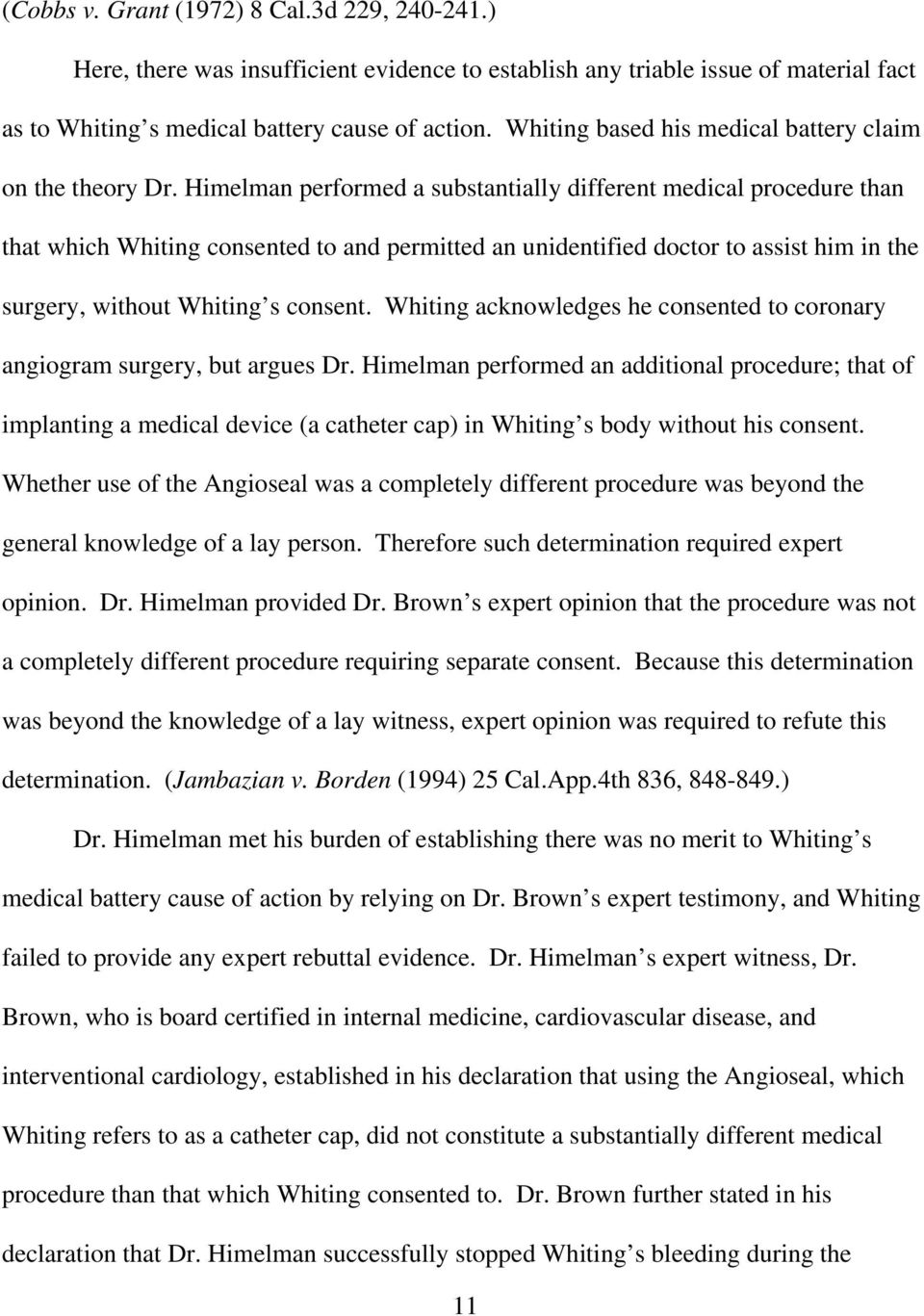 Himelman performed a substantially different medical procedure than that which Whiting consented to and permitted an unidentified doctor to assist him in the surgery, without Whiting s consent.