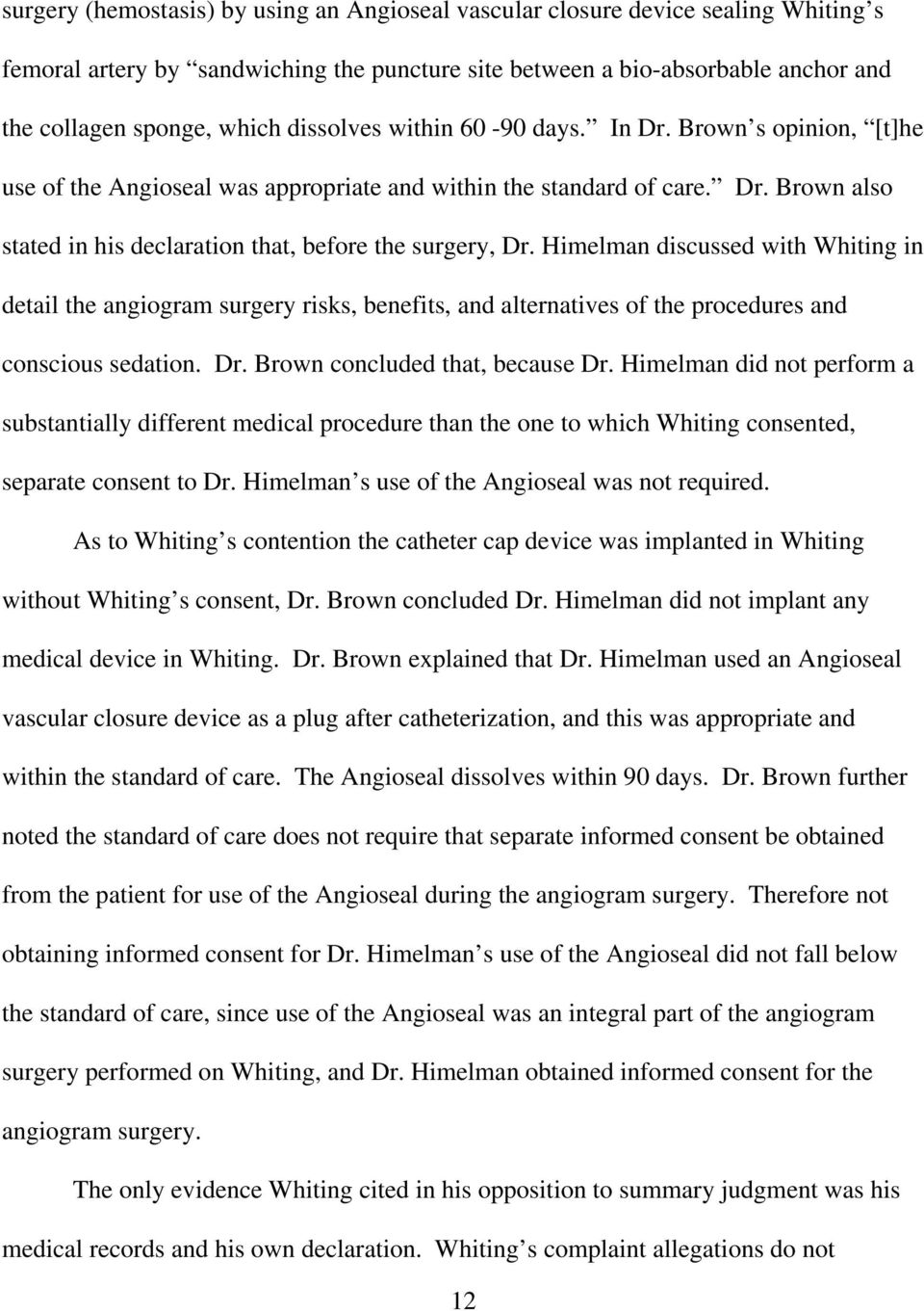 Himelman discussed with Whiting in detail the angiogram surgery risks, benefits, and alternatives of the procedures and conscious sedation. Dr. Brown concluded that, because Dr.