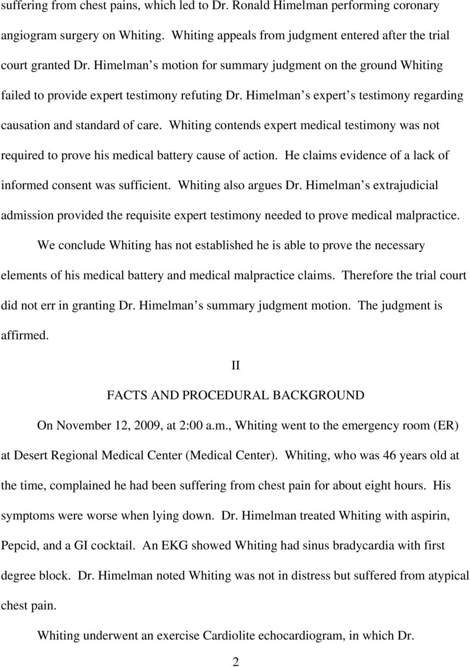 Whiting contends expert medical testimony was not required to prove his medical battery cause of action. He claims evidence of a lack of informed consent was sufficient. Whiting also argues Dr.